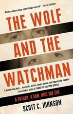 The Wolf and the Watchman : A CIA Childhood - Scott Johnson