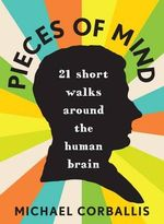 Pieces of Mind : 21 Short Walks Around the Human Brain - Michael Corballis