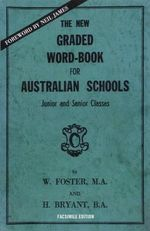The New Graded Word-book for Australian Schools - W. Foster