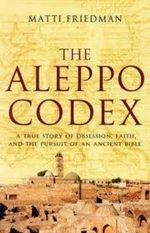 The Aleppo Codex : A True Story of Obsession, Faith, and the Pursuit of an Ancient Bible - Matti Friedman