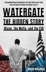 Watergate : The Hidden History : Nixon, the Mafia and the CIA - Lamar Waldron