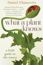 What a Plant Knows : A Field Guide to the Senses - Daniel Chamovitz