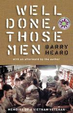 Well Done Those Men : Memoirs of a Vietnam Veteran (Gift Edition) - Barry Heard