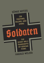 Soldaten : On Fighting, Killing, and Dying - the Secret WWII Transcripts of German POWs - Sonke Neitzel