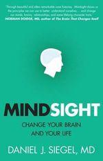 Mindsight : Change Your Brain and Your Life - Daniel J. Siegel