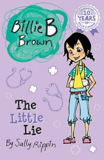 The Little Lie : Billie B Brown Series : Book 11 - Sally Rippin