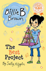 The Best Project : Billie B Brown Series : Book 12 - Sally Rippin