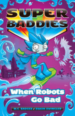 When Robots Go Bad : Super Baddies Series : Book 2 - Meredith Badger