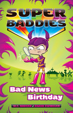 Bad News Birthday : Super Baddies Series : Book 3 - Meredith Badger