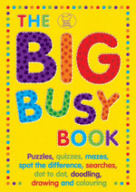 The Big Busy Book  : Puzzles, Quizzes, Mazes, Spot the Difference, Searches, Dot to Dot, Doodling, Drawing and Colouring - Michael O'Mara