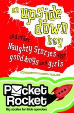 An Upside Down Boy and Other Naughty Stories for Good Boys and Girls : Pocket Rocket Series - Christopher Milne