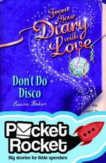 From Your Diary with Love : Don't Do Disco : Pocket Rocket Series - Laura Baker