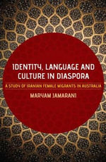 Identity, Language and Culture in Diaspora : A Study of Iranian Female Migrants to Australia - Maryam Jamarani