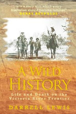 A Wild History : Life and Death on the Victoria River Frontier - Darrell Lewis