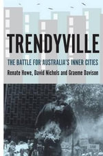 Trendyville : The Battle for Australia's Inner Cities - Graeme Davison