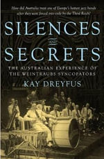 Silences and Secrets : The Australian Experience of the Weintraubs Syncopators - Kay Dreyfus