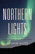 Northern Lights : The Positive Policy Example of Sweden, Finland, Denmark & Norway - Andrew Scott
