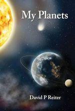 My Planets : A Fictive Memoir - David Philip Reiter