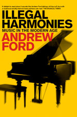 Illegal Harmonies : Music in the Modern Age - Andrew Ford