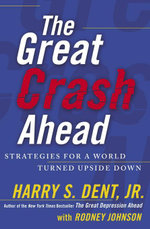 The Great Crash Ahead : Strategies for a World Turned Upside Down - Harry S. Dent Jr.