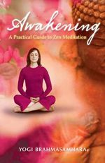 Awakening : A Practical Guide to Zen Meditation - Yogi Brahmasamhara