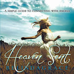 Heaven Sent : A Simple Guide to Connecting with Angels - Belinda Grace