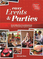 Easy Events & Parties : Cost-Effective & Professional Tips for Throwing a Great Party - Michael Sfera