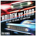 Holden vs Ford : The Cars, the Culture, the Competition - Steve Bedwell