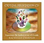 Crystal Meditation CD : Experience The Healing Power Of Crystals - Rachelle Charman