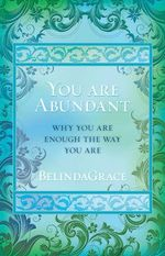 You Are Abundant : Why You are Enough the Way You Are! - Belinda Grace