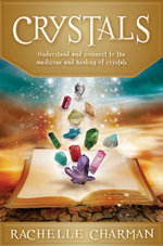 Crystals : Understand and Connect to the Medicine and Healing of Crystals - Rachelle Charman