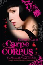 Carpe Corpus : The Morganville Vampires : Book 6 -  Rachel Caine