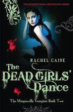 The Dead Girls' Dance : The Morganville Vampires : Book 2 - Rachel Caine 