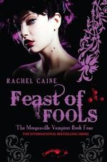 Feast of Fools : The Morganville Vampires : Book 4 -  Rachel Caine