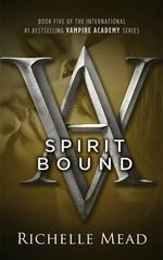 Spirit Bound : Vampire Academy Series : Book 5 - Richelle Mead