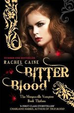 Bitter Blood : The Morganville Vampires Series : Book 13 - Rachel Caine