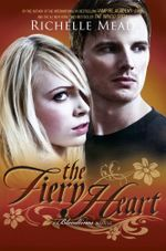 The Fiery Heart : Bloodlines Series : Book 4 - Richelle Mead