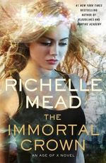 The Immortal Crown : Age of X Series : Book 2 - Richelle Mead