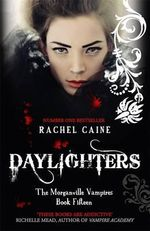 Daylighters : Morganville Vampires Series : Book 15 - Rachel Caine