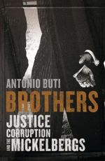 Brothers : Justice, Corruption and the Mickelbergs - Antonio Buti