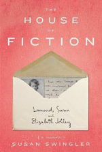 The House of Fiction : Leonard, Susan and Elizabeth Jolley (a Memoir) - Susan Swingler