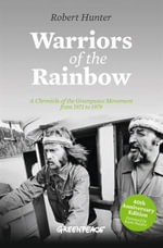Warriors of the Rainbow : A Chronicle of the Greenpeace Movement from 1971 to 1979 - Robert Hunter