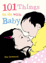 101 Things to do with a Baby - Jan Ormerod