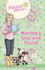 Forever Clover : Matilda's Lost and Found - Holly Bell