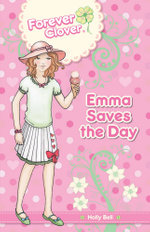 Forever Clover : Emma Saves The Day - Holly Bell