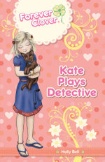 Forever Clover : Kate Plays Detective - Holly Bell
