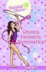 Forever Clover : Olivia's Fantastic Gymnastics - Holly Bell
