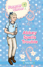Forever Clover: Abbey Spells Trouble - Holly Bell