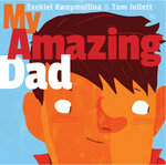 My Amazing Dad - Ezekiel Kwaymullina