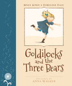 Once Upon a Timeless Tale : Goldilocks and the Three Bears - Anna Walker